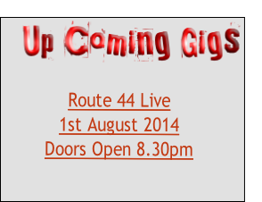 Route 44 Live 1st August 2014 Doors Open 8.30pm